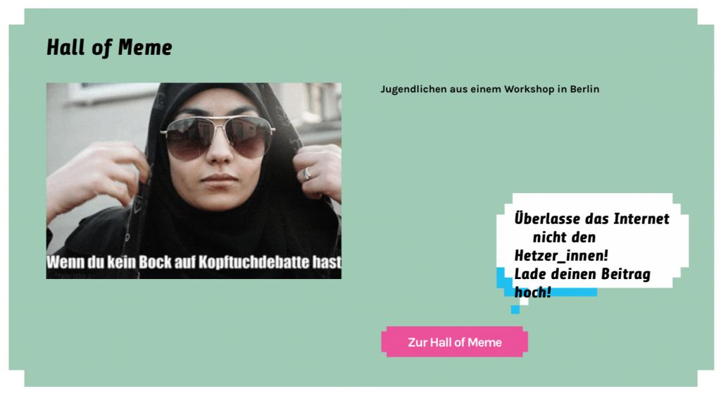 Die Abbildung ist bei einem Workshop für Jugendliche in Berlin entstanden und zeigt ein Meme: Ein*e Jugendliche*r versteckt sich unter einem Kopftuch und hinter einer dunklen Sonnenbrille. Darunter steht geschrieben: Wenn du keinen Bock auf Kopftuchdebatte hast. Rechts neben dem Bild befindet sich eine Sprechblase, die besagt:  Überlass das Internet nicht den Hetzer*innen! Lade deinen Beitrag hoch!